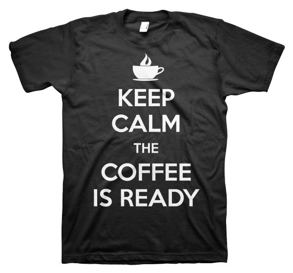 FUN Keep Calm The Coffee Is Ready Fun